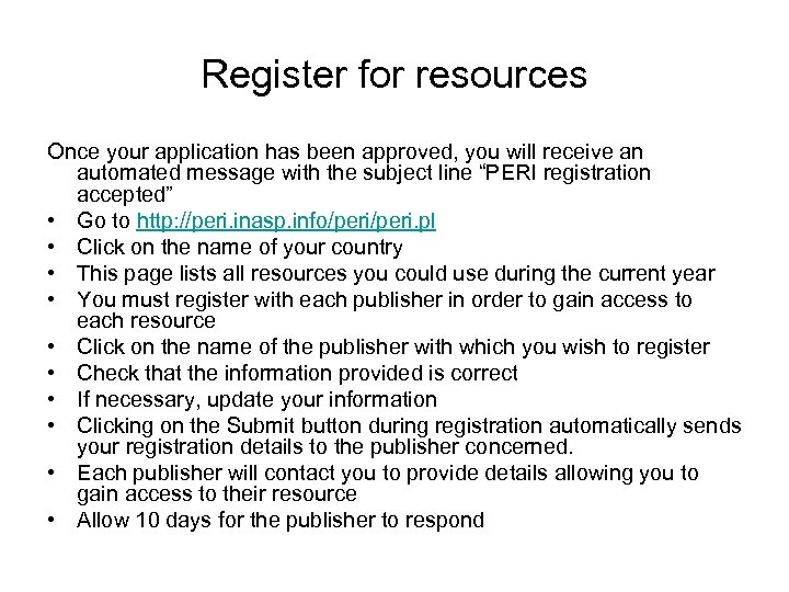 Register for resources Once your application has been approved, you will receive an automated
