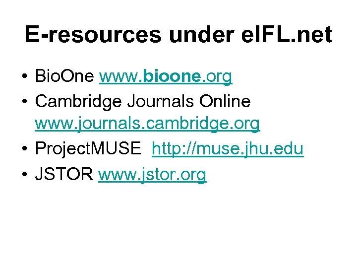 E-resources under e. IFL. net • Bio. One www. bioone. org • Cambridge Journals