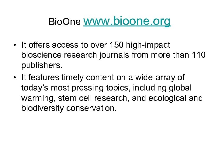Bio. One www. bioone. org • It offers access to over 150 high-impact bioscience