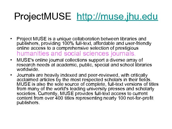 Project. MUSE http: //muse. jhu. edu • Project MUSE is a unique collaboration between