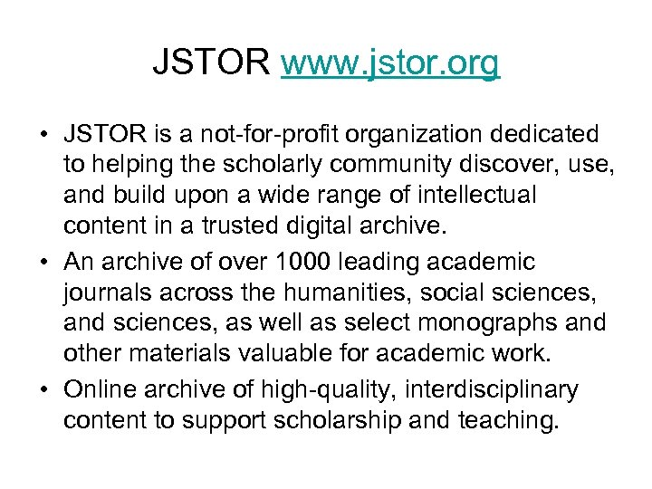 JSTOR www. jstor. org • JSTOR is a not-for-profit organization dedicated to helping the