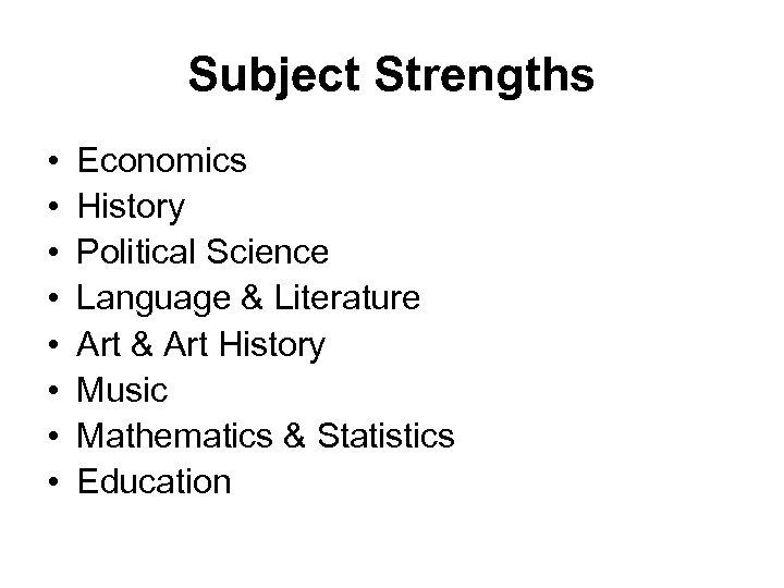 Subject Strengths • • Economics History Political Science Language & Literature Art & Art