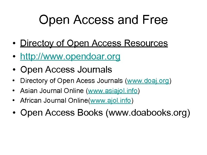 Open Access and Free • Directoy of Open Access Resources • http: //www. opendoar.