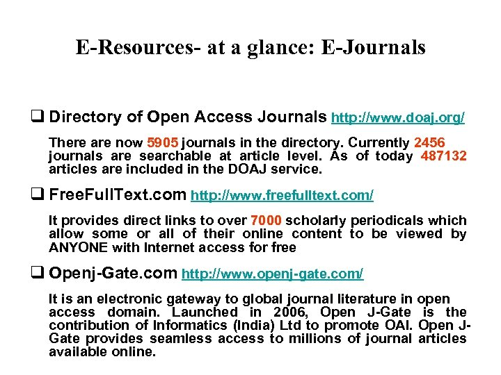 E-Resources- at a glance: E-Journals published in electronic format, often available on the Internet.