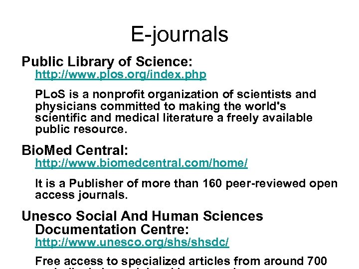 E-journals Public Library of Science: http: //www. plos. org/index. php PLo. S is a