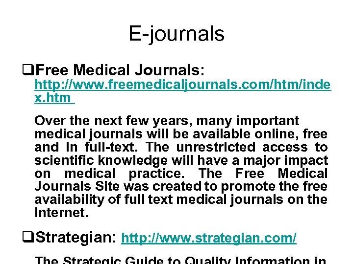 E-journals q. Free Medical Journals: http: //www. freemedicaljournals. com/htm/inde x. htm Over the next