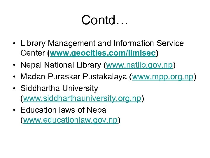 Contd… • Library Management and Information Service Center (www. geocities. com/limisec) • Nepal National