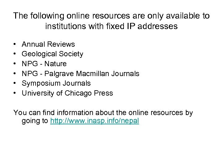 The following online resources are only available to institutions with fixed IP addresses •
