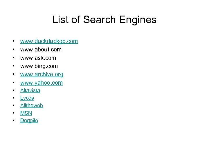 List of Search Engines • • • www. duckgo. com www. about. com www.