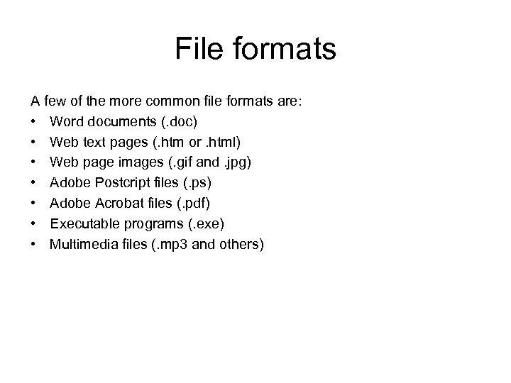 File formats A few of the more common file formats are: • Word documents