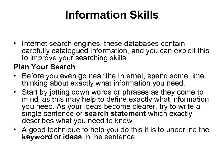 Information Skills • Internet search engines, these databases contain carefully catalogued information, and you