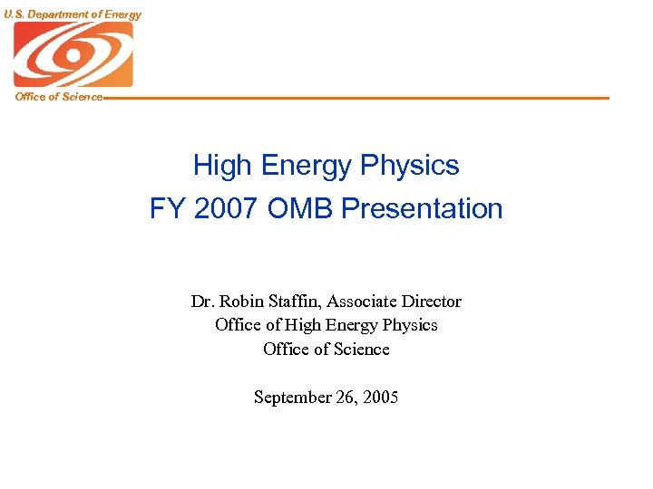 U. S. Department of Energy Office of Science High Energy Physics FY 2007 OMB