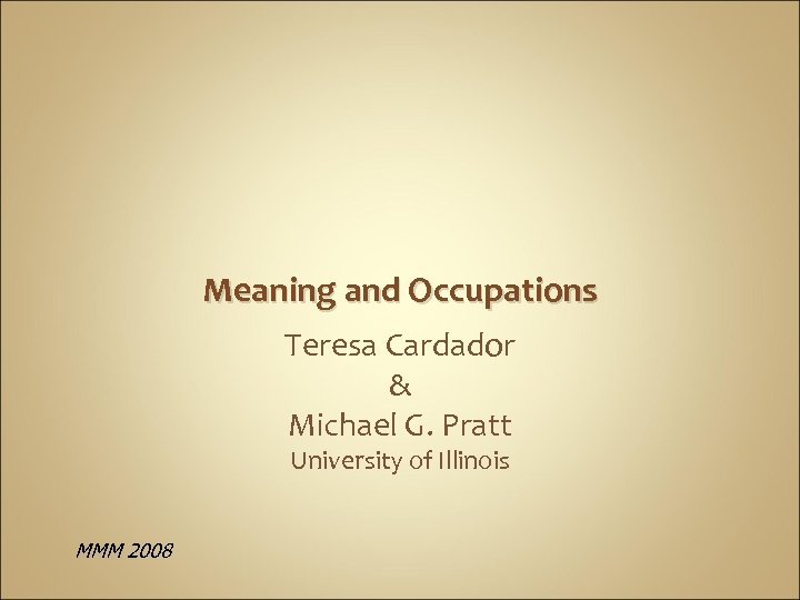 Meaning and Occupations Teresa Cardador & Michael G. Pratt University of Illinois MMM 2008