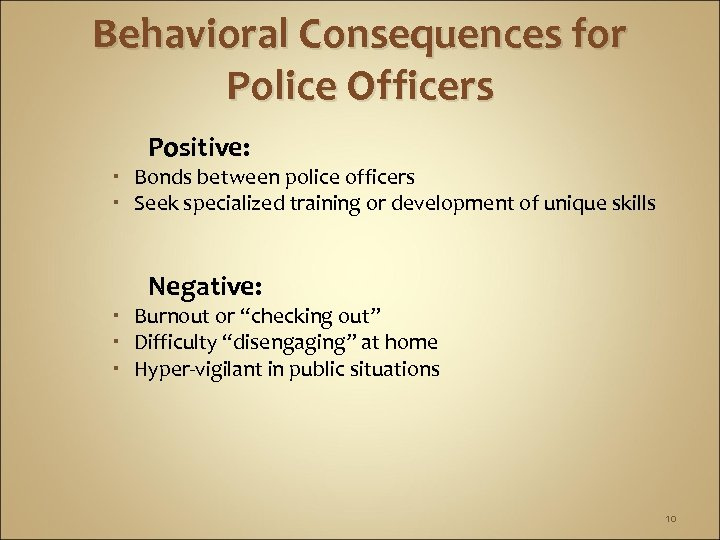 Behavioral Consequences for Police Officers Positive: Bonds between police officers Seek specialized training or