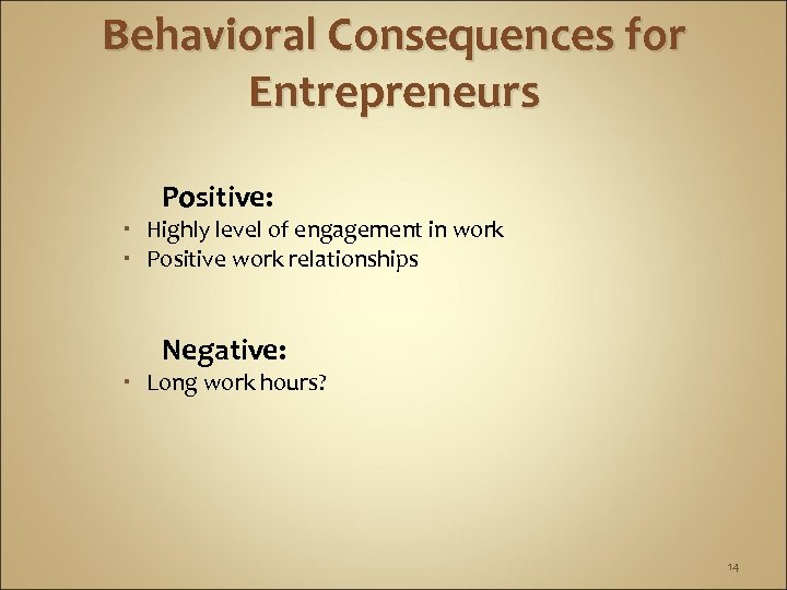 Behavioral Consequences for Entrepreneurs Positive: Highly level of engagement in work Positive work relationships