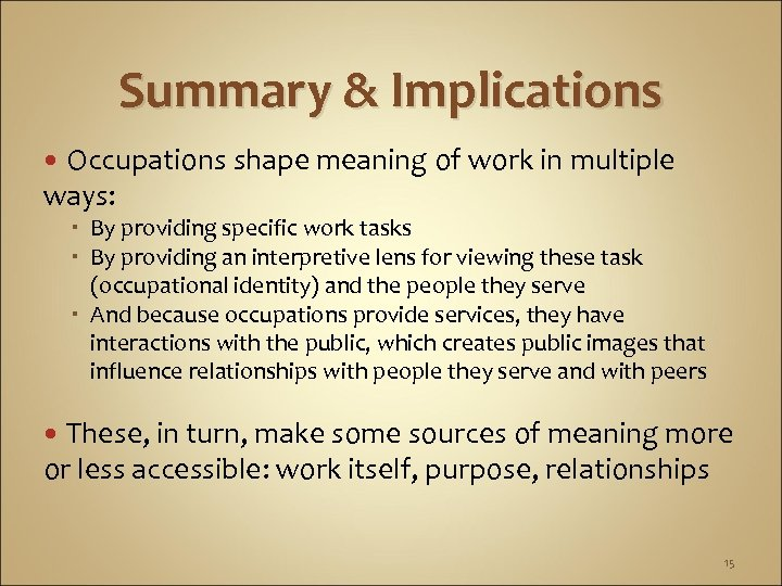 Summary & Implications Occupations shape meaning of work in multiple ways: By providing specific