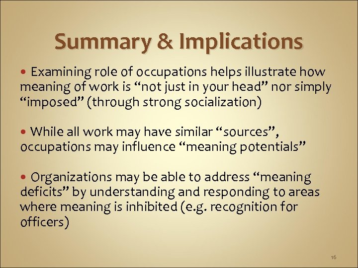 Summary & Implications Examining role of occupations helps illustrate how meaning of work is