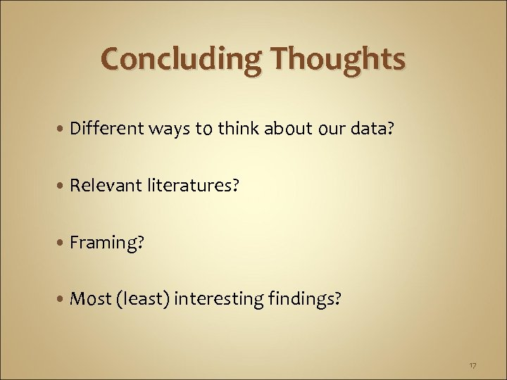 Concluding Thoughts • Different ways to think about our data? • Relevant literatures? •