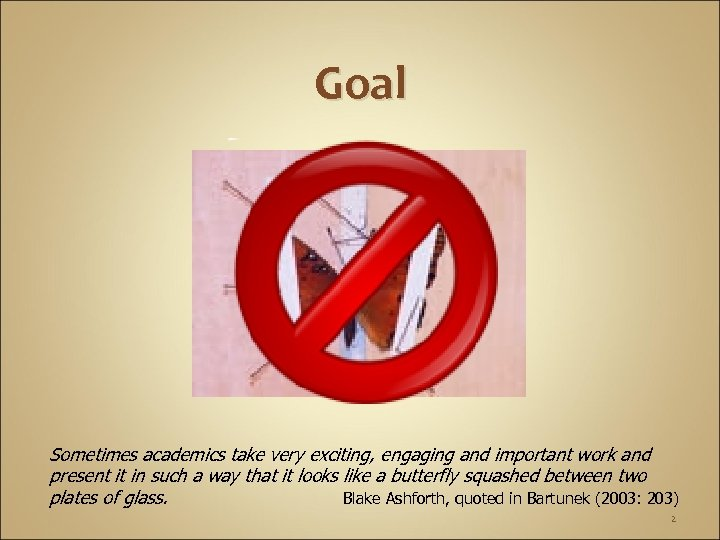 Goal Sometimes academics take very exciting, engaging and important work and present it in