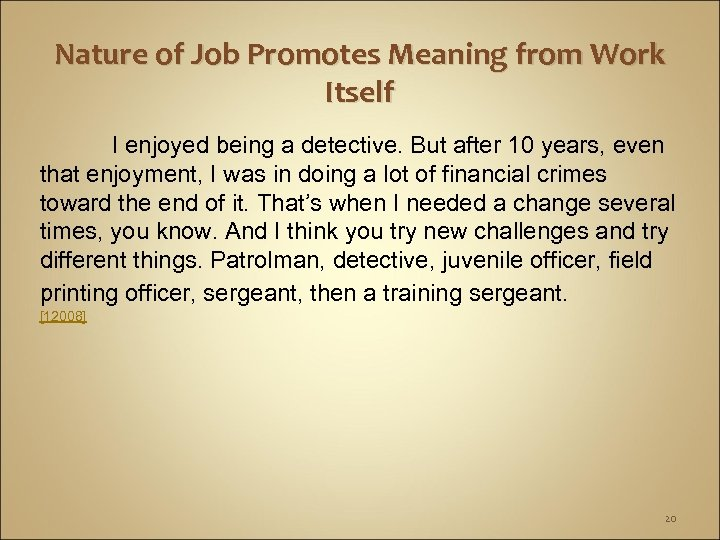 Nature of Job Promotes Meaning from Work Itself I enjoyed being a detective. But