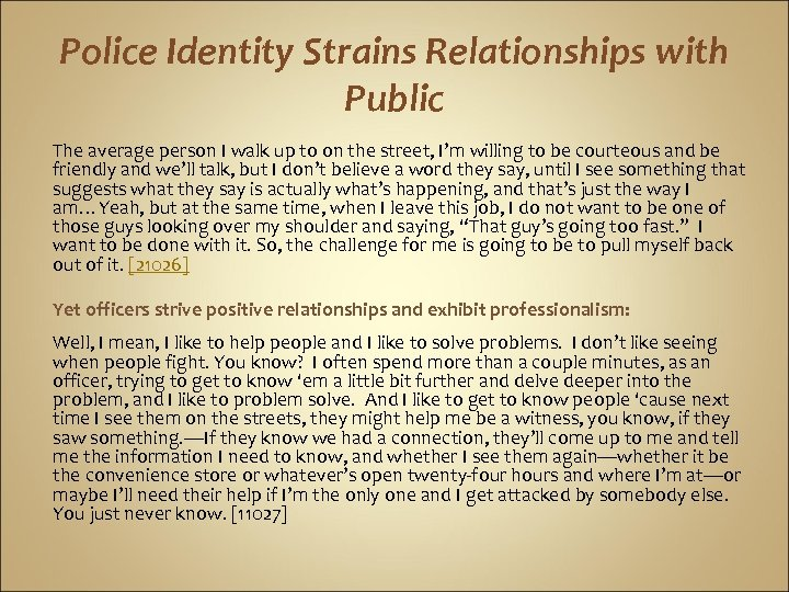 Police Identity Strains Relationships with Public The average person I walk up to on