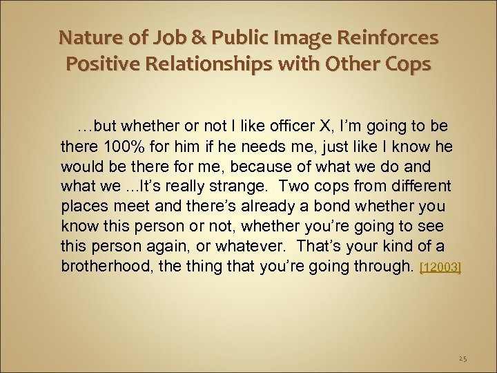 Nature of Job & Public Image Reinforces Positive Relationships with Other Cops …but whether