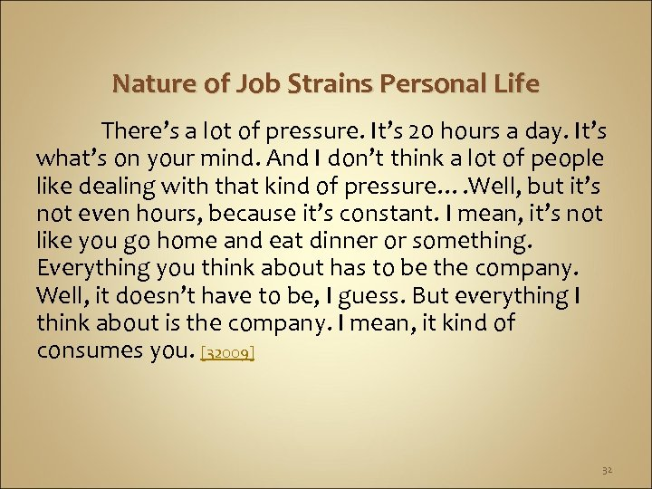 Nature of Job Strains Personal Life There's a lot of pressure. It's 20 hours