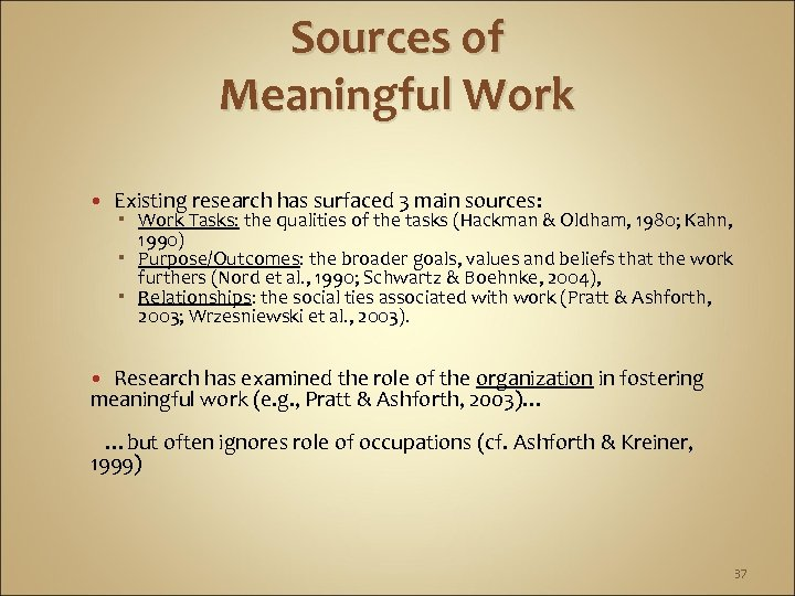 Sources of Meaningful Work Existing research has surfaced 3 main sources: Work Tasks: the