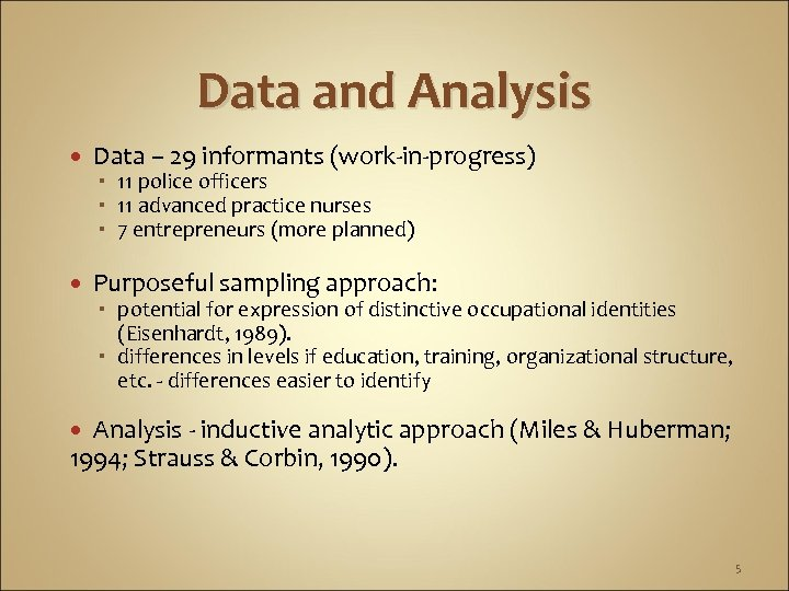 Data and Analysis Data – 29 informants (work-in-progress) Purposeful sampling approach: 11 police officers