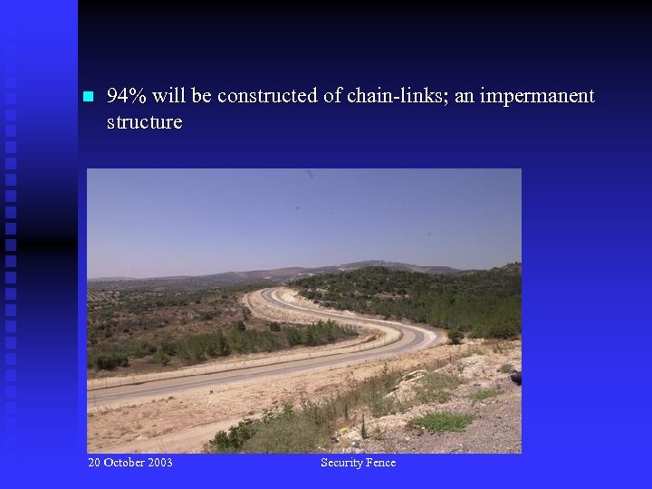 n 94% will be constructed of chain-links; an impermanent structure 20 October 2003 Security