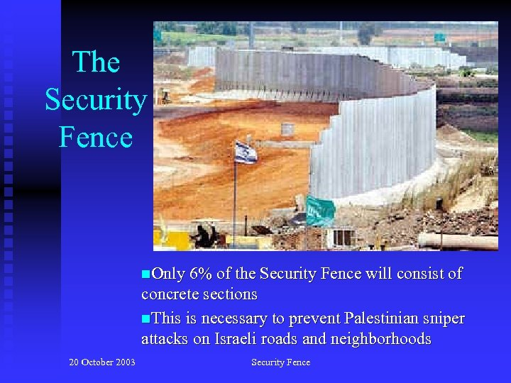 The Security Fence n. Only 6% of the Security Fence will consist of concrete