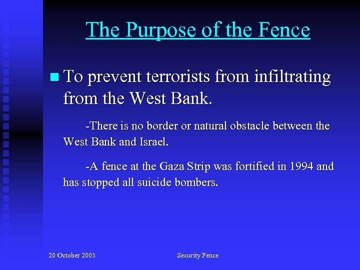 The Purpose of the Fence n To prevent terrorists from infiltrating from the West