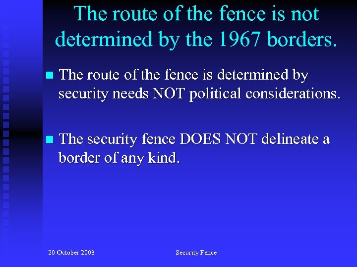 The route of the fence is not determined by the 1967 borders. n The