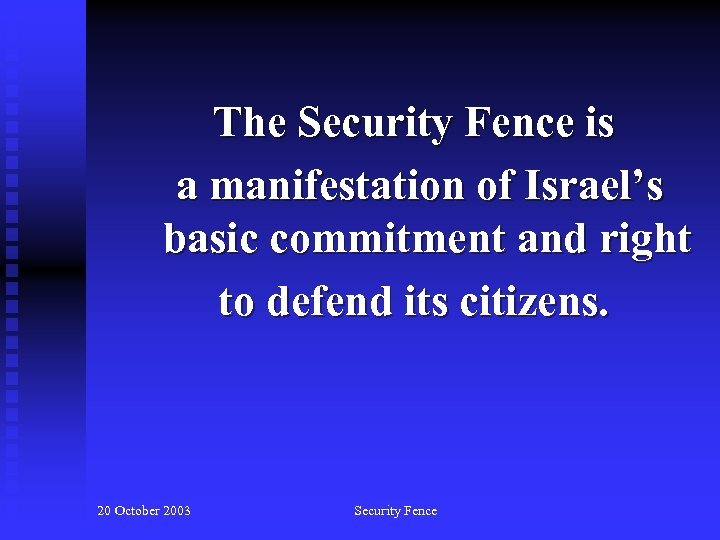 The Security Fence is a manifestation of Israel's basic commitment and right to defend