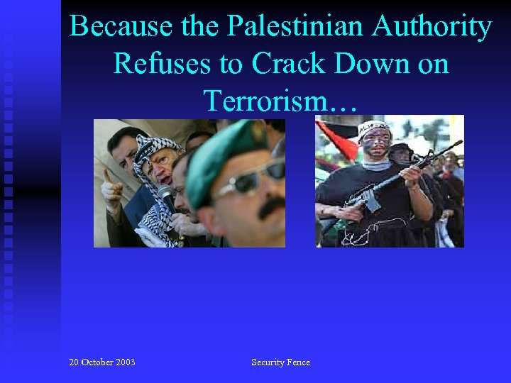 Because the Palestinian Authority Refuses to Crack Down on Terrorism… 20 October 2003 Security