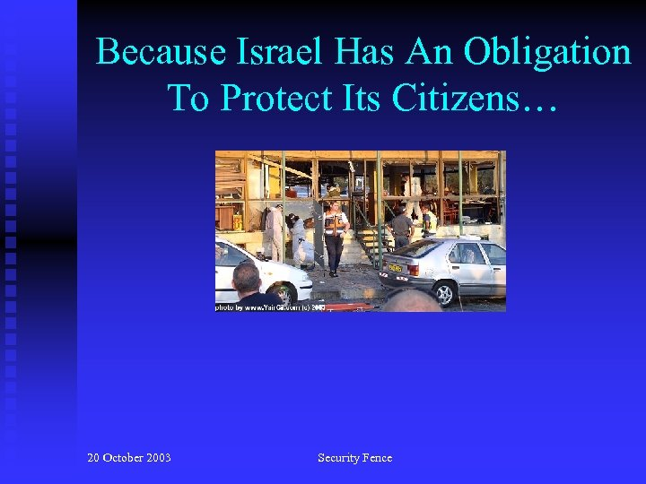 Because Israel Has An Obligation To Protect Its Citizens… 20 October 2003 Security Fence