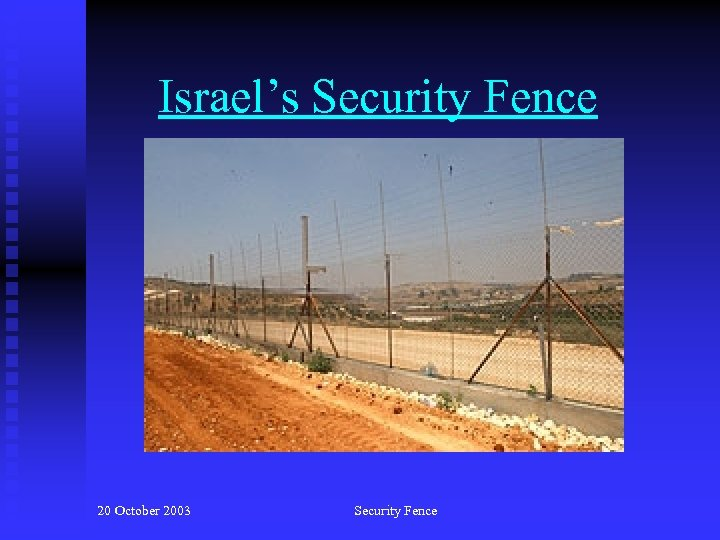 Israel's Security Fence 20 October 2003 Security Fence
