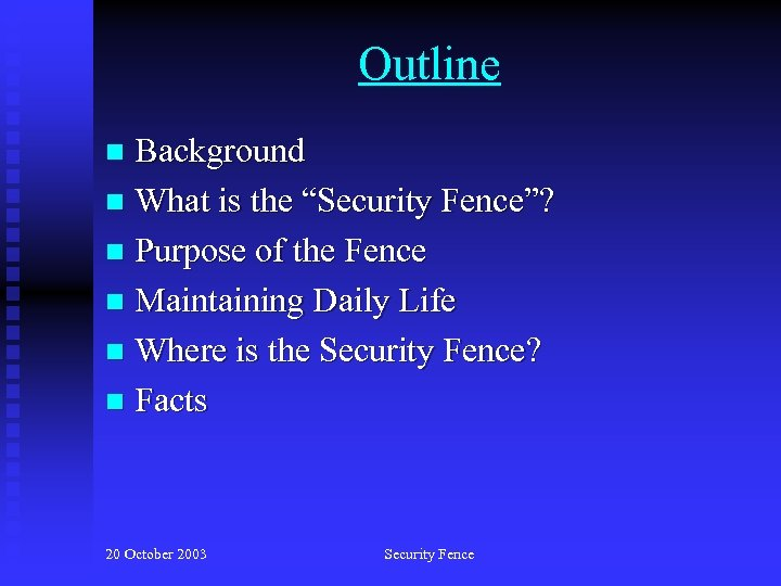 """Outline Background n What is the """"Security Fence""""? n Purpose of the Fence n"""