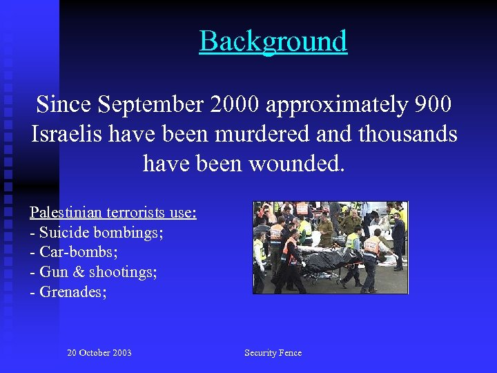 Background Since September 2000 approximately 900 Israelis have been murdered and thousands have been