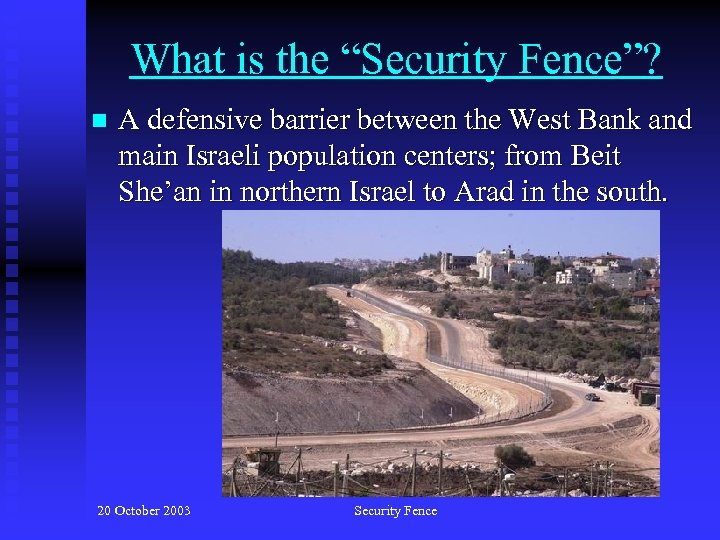 """What is the """"Security Fence""""? n A defensive barrier between the West Bank and"""