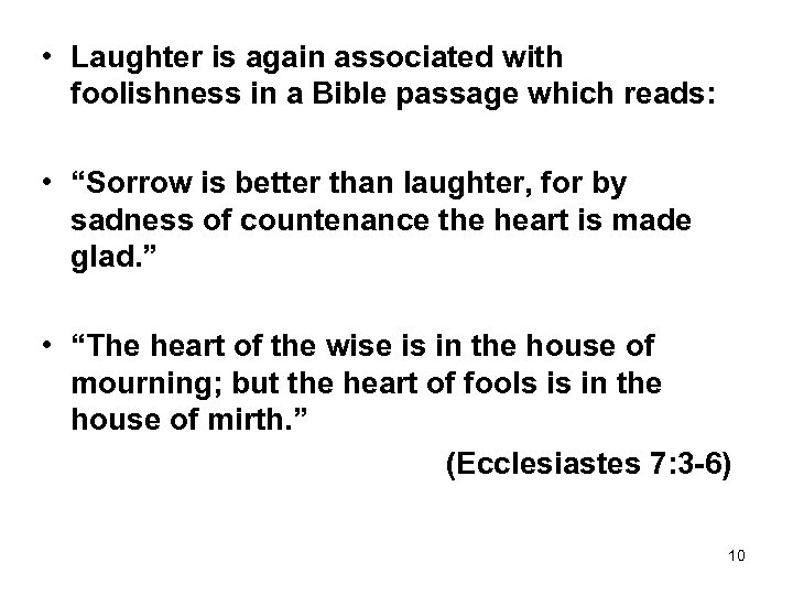 • Laughter is again associated with foolishness in a Bible passage which reads: