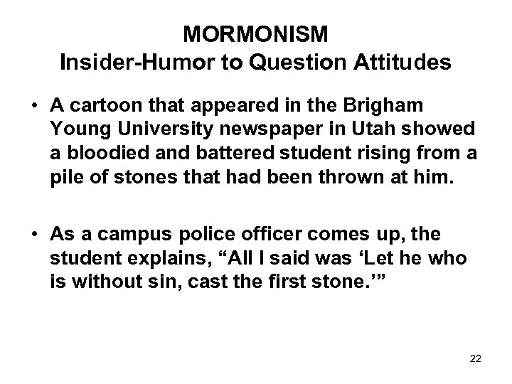 MORMONISM Insider-Humor to Question Attitudes • A cartoon that appeared in the Brigham Young