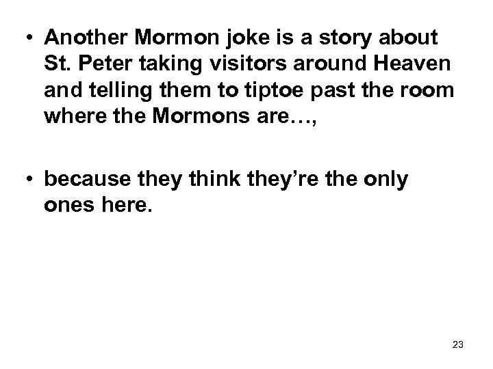 • Another Mormon joke is a story about St. Peter taking visitors around