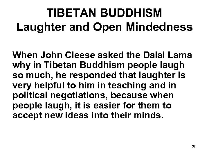 TIBETAN BUDDHISM Laughter and Open Mindedness When John Cleese asked the Dalai Lama why