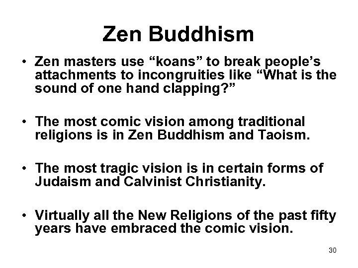"Zen Buddhism • Zen masters use ""koans"" to break people's attachments to incongruities like"