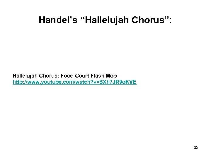"Handel's ""Hallelujah Chorus"": Hallelujah Chorus: Food Court Flash Mob http: //www. youtube. com/watch? v=SXh"