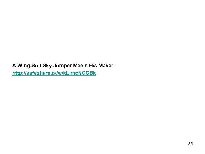 A Wing-Suit Sky Jumper Meets His Maker: http: //safeshare. tv/w/k. Llmc. NCGBk 35