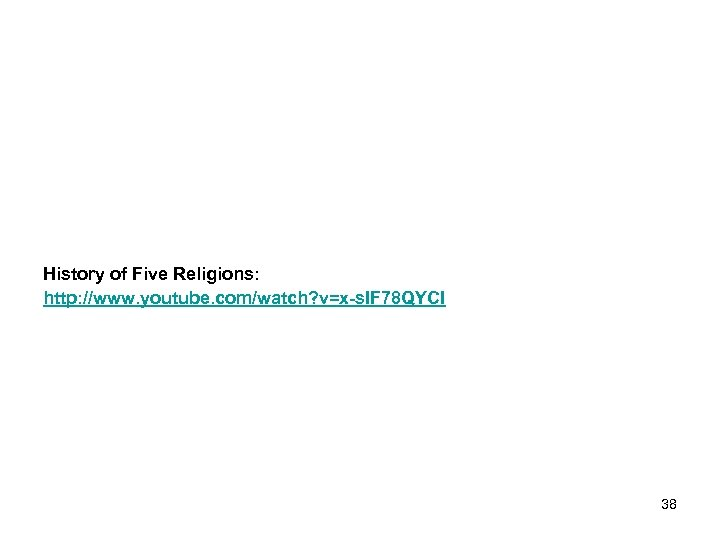 History of Five Religions: http: //www. youtube. com/watch? v=x-s. IF 78 QYCI 38