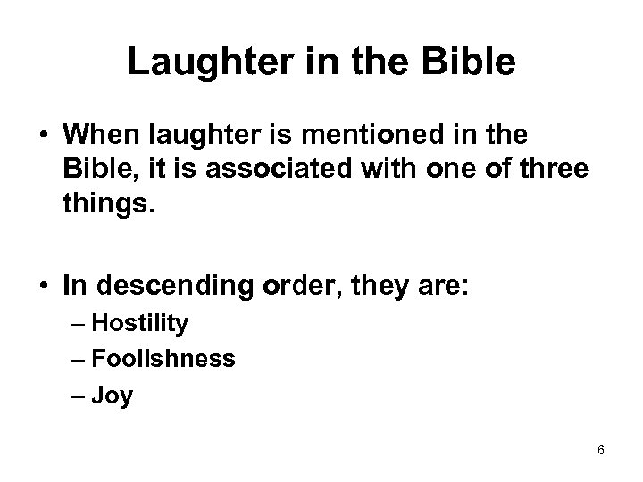 Laughter in the Bible • When laughter is mentioned in the Bible, it is