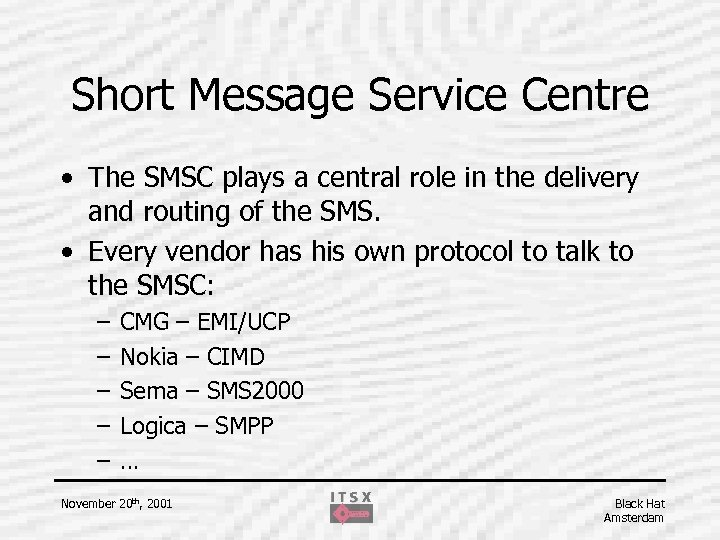 Short Message Service Centre • The SMSC plays a central role in the delivery